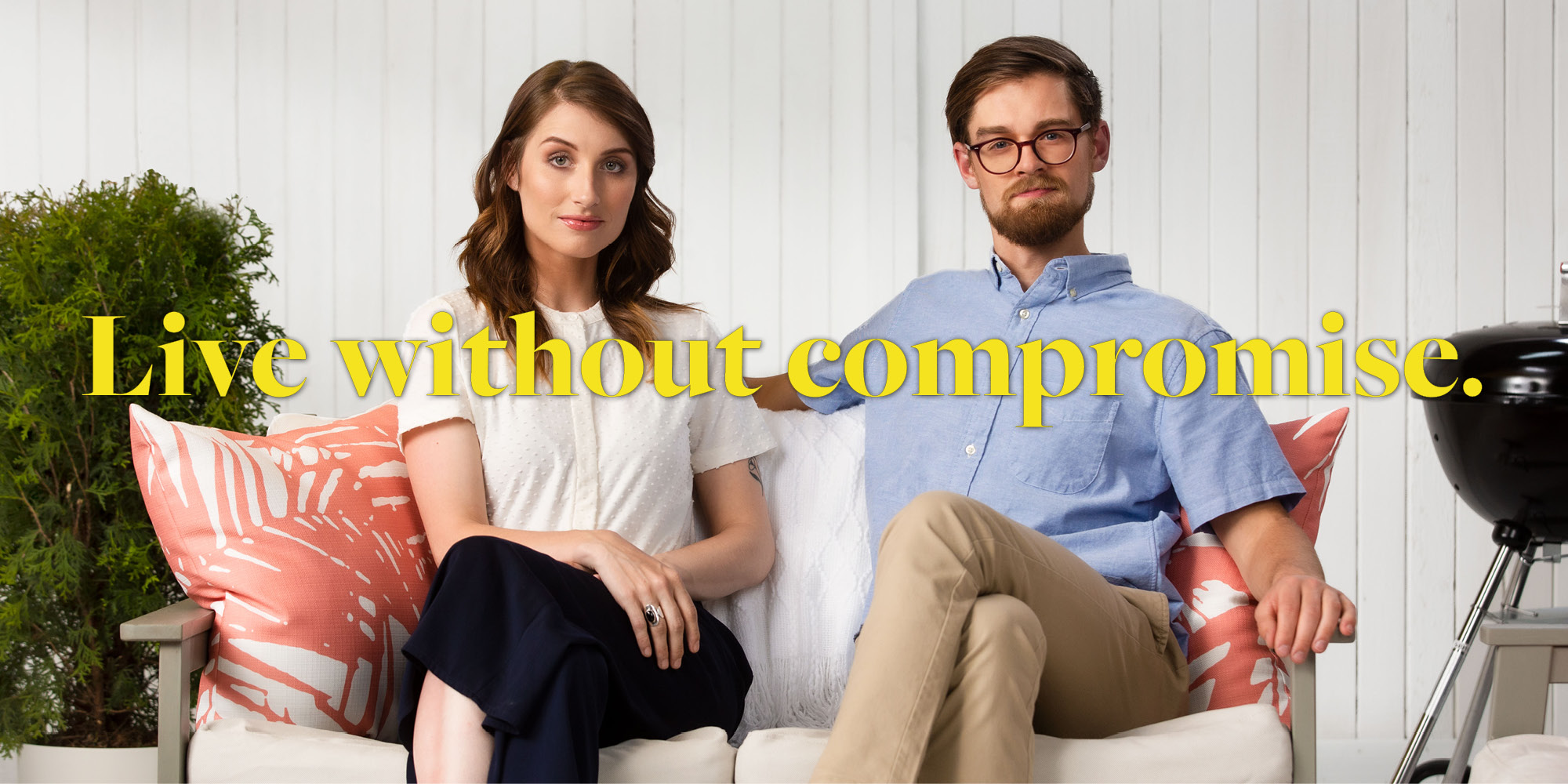 Live without compromise